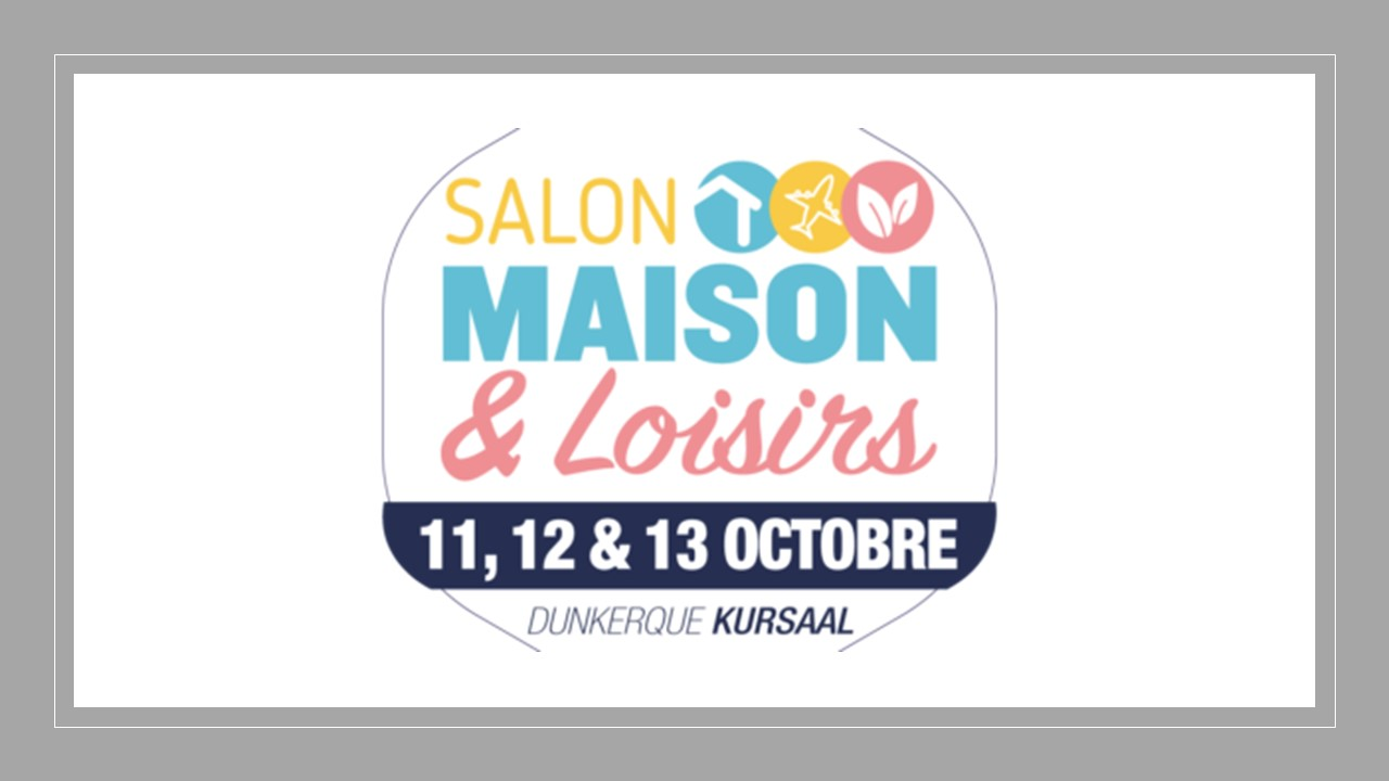 Salon Maison et Loisirs 11, 12, 13 Octobre 2019